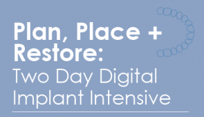Plan, Place + Restore: Two Day Digital Implant Intensive Course - Perth!